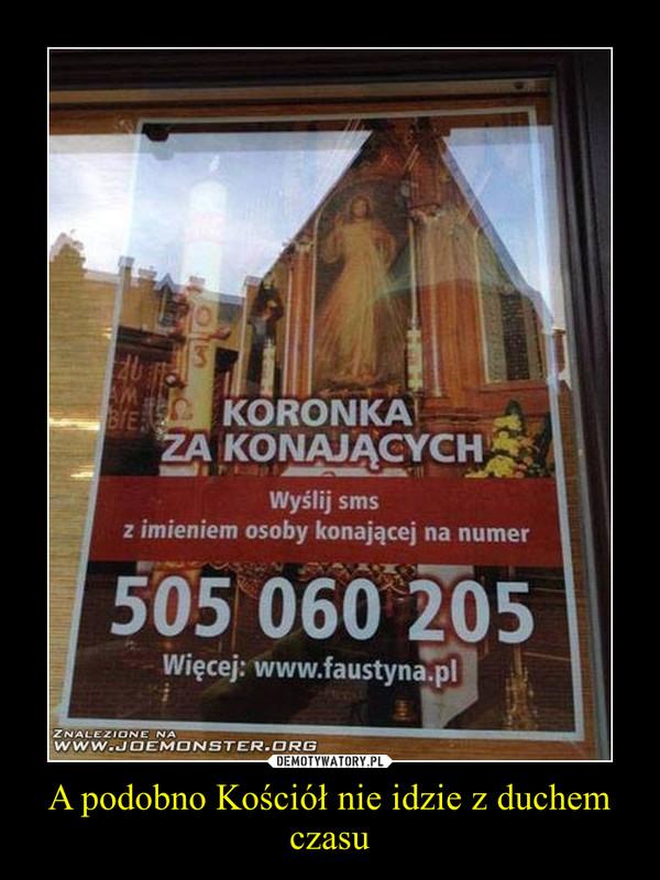 A podobno Kościół nie idzie z duchem czasu –