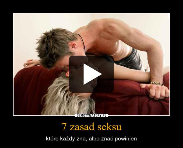 7 zasad seksu – które każdy zna, albo znać powinien