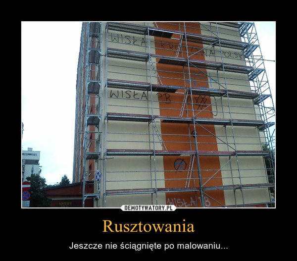 Rusztowania – Jeszcze nie ściągnięte po malowaniu...
