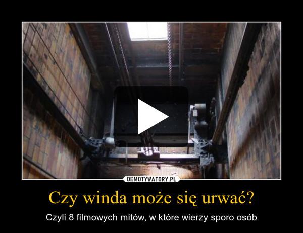 Czy winda może się urwać? – Czyli 8 filmowych mitów, w które wierzy sporo osób