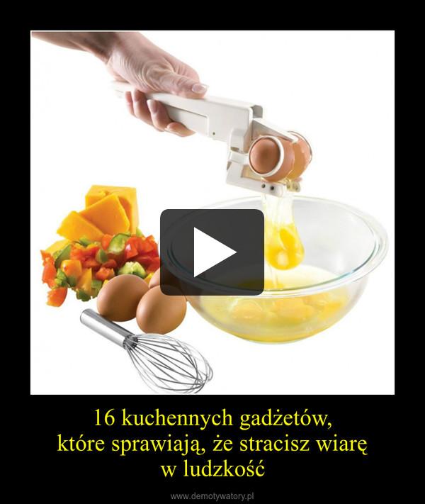16 kuchennych gadżetów,które sprawiają, że stracisz wiaręw ludzkość –