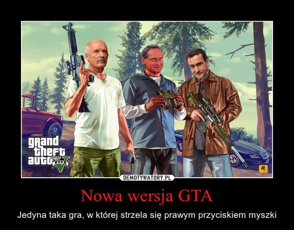 Nowa wersja GTA – Jedyna taka gra, w której strzela się prawym przyciskiem myszki