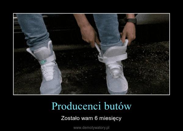 Producenci butów – Zostało wam 6 miesięcy