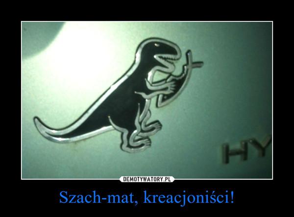 Szach-mat, kreacjoniści! –