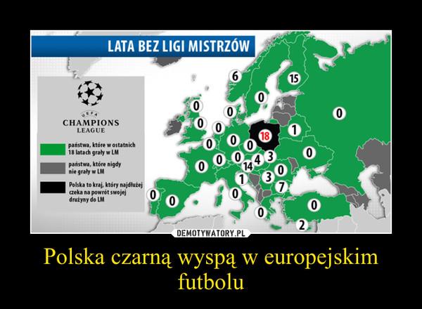Polska czarną wyspą w europejskim futbolu –