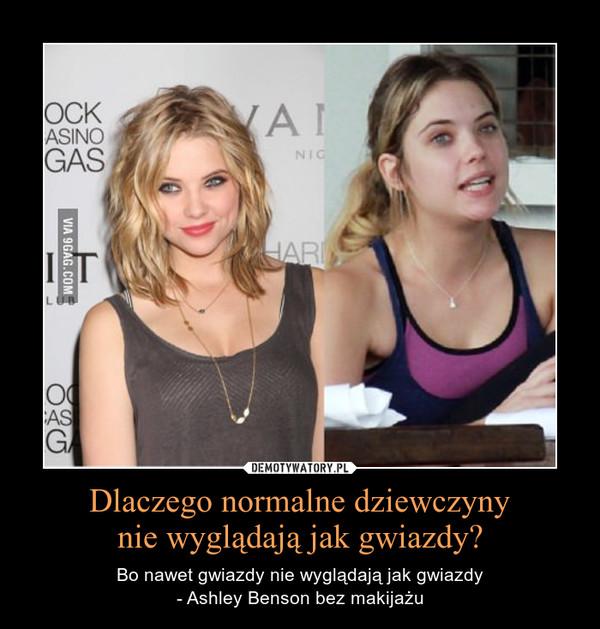 Dlaczego normalne dziewczynynie wyglądają jak gwiazdy? – Bo nawet gwiazdy nie wyglądają jak gwiazdy- Ashley Benson bez makijażu