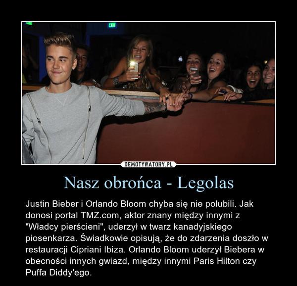 """Nasz obrońca - Legolas – Justin Bieber i Orlando Bloom chyba się nie polubili. Jak donosi portal TMZ.com, aktor znany między innymi z """"Władcy pierścieni"""", uderzył w twarz kanadyjskiego piosenkarza. Świadkowie opisują, że do zdarzenia doszło w restauracji Cipriani Ibiza. Orlando Bloom uderzył Biebera w obecności innych gwiazd, między innymi Paris Hilton czy Puffa Diddy'ego."""