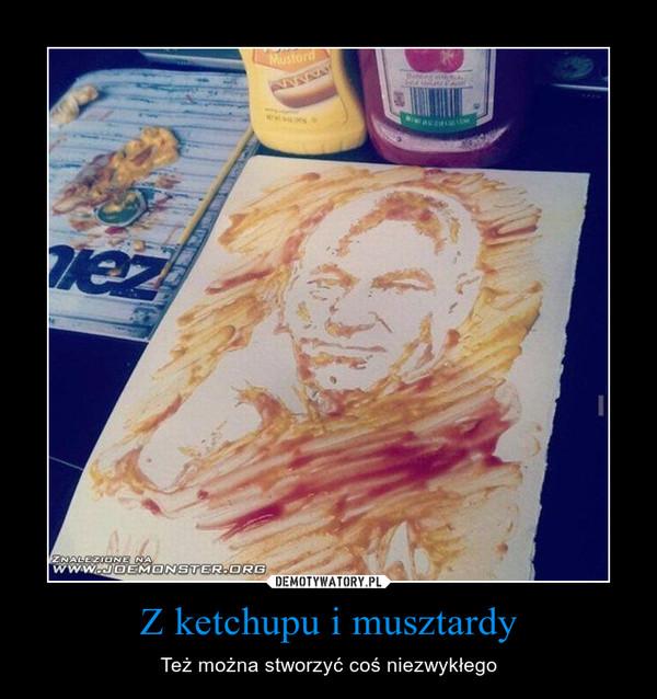 Z ketchupu i musztardy – Też można stworzyć coś niezwykłego