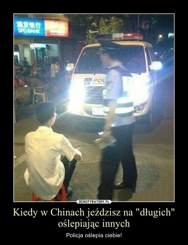 """Kiedy w Chinach jeździsz na """"długich"""" oślepiając innych – Policja oślepia ciebie!"""