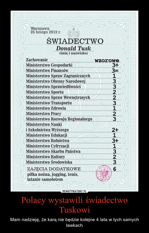 Polacy wystawili świadectwo Tuskowi – Mam nadzieję, że karą nie będzie kolejne 4 lata w tych samych ławkach