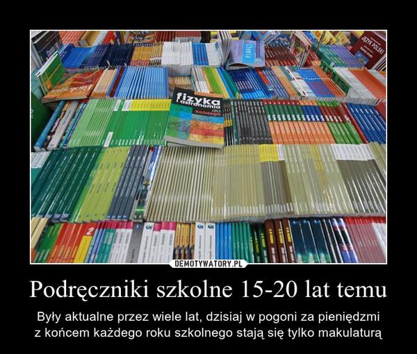 Podręczniki szkolne 15-20 lat temu – Były aktualne przez wiele lat, dzisiaj w pogoni za pieniędzmiz końcem każdego roku szkolnego stają się tylko makulaturą