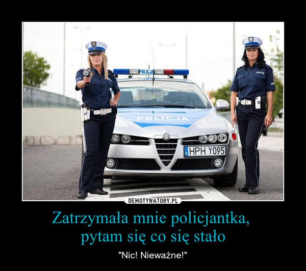 """Zatrzymała mnie policjantka, pytam się co się stało – """"Nic! Nieważne!"""""""