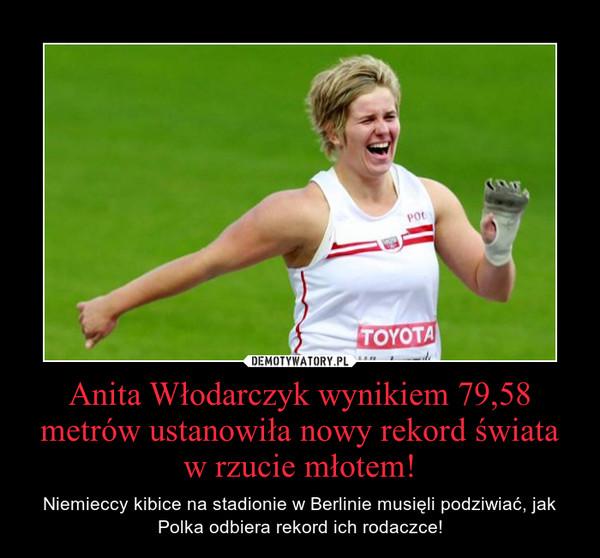 Anita Włodarczyk wynikiem 79,58 metrów ustanowiła nowy rekord świata w rzucie młotem! – Niemieccy kibice na stadionie w Berlinie musięli podziwiać, jak Polka odbiera rekord ich rodaczce!