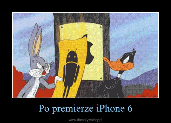 Po premierze iPhone 6 –
