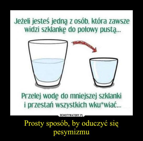 Prosty sposób, by oduczyć się pesymizmu –
