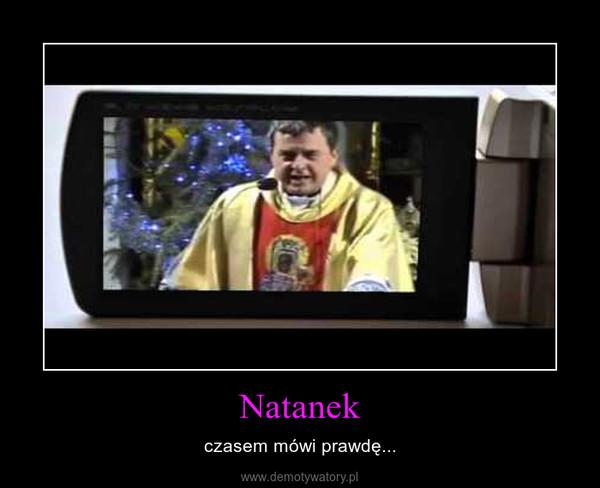 Natanek – czasem mówi prawdę...