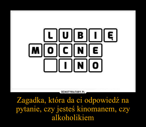 Zagadka, która da ci odpowiedź na pytanie, czy jesteś kinomanem, czy alkoholikiem –