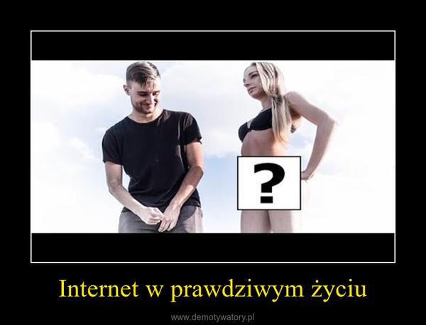 Internet w prawdziwym życiu –