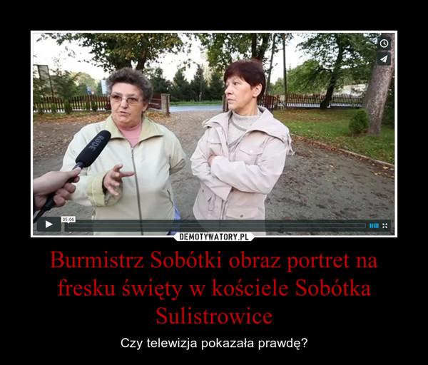 Burmistrz Sobótki obraz portret na fresku święty w kościele Sobótka Sulistrowice – Czy telewizja pokazała prawdę?