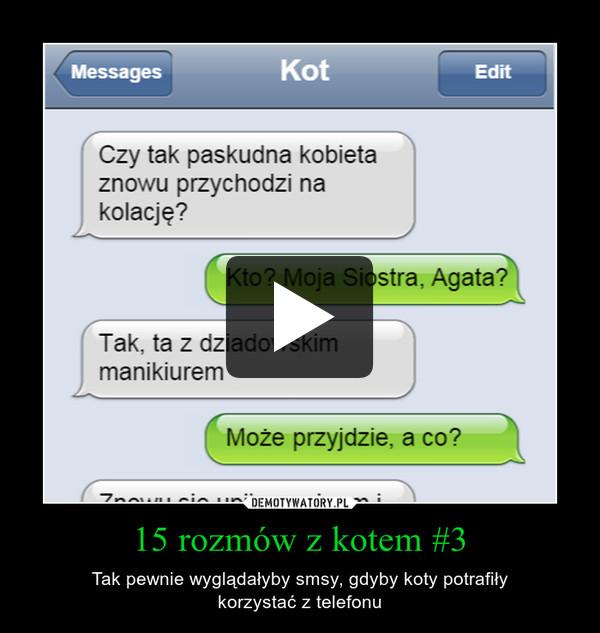 15 rozmów z kotem #3 – Tak pewnie wyglądałyby smsy, gdyby koty potrafiłykorzystać z telefonu