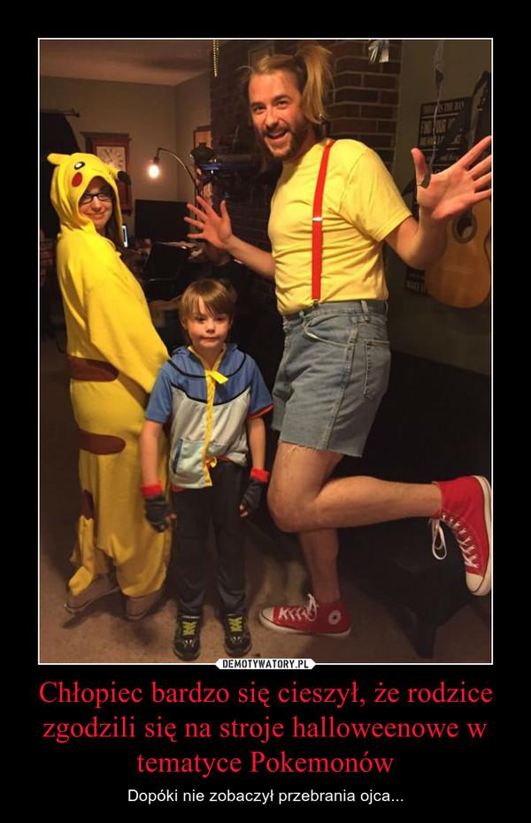 Chłopiec bardzo się cieszył, że rodzice zgodzili się na stroje halloweenowe w tematyce Pokemonów – Dopóki nie zobaczył przebrania ojca...