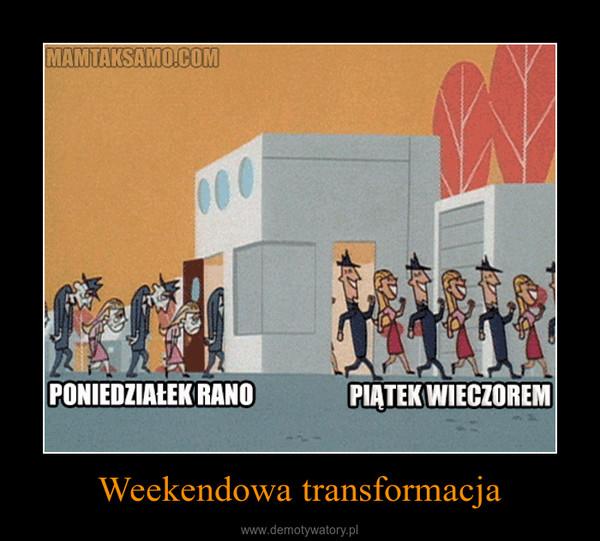 Weekendowa transformacja –