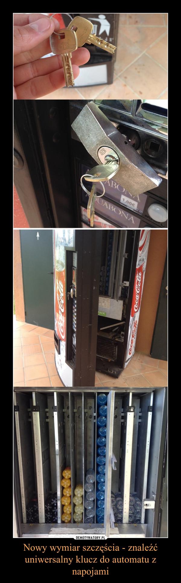Nowy wymiar szczęścia - znaleźć uniwersalny klucz do automatu z napojami –