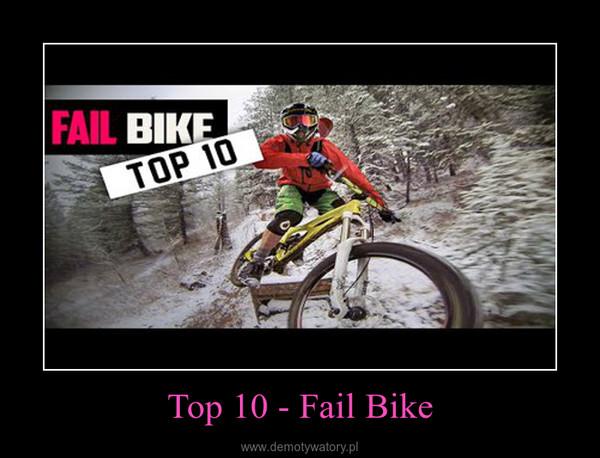 Top 10 - Fail Bike –
