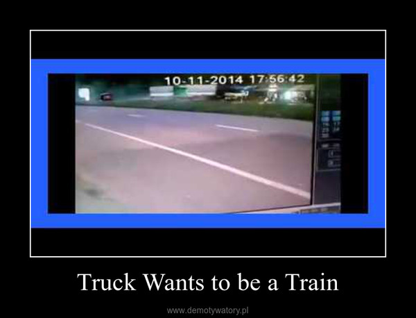 Truck Wants to be a Train –