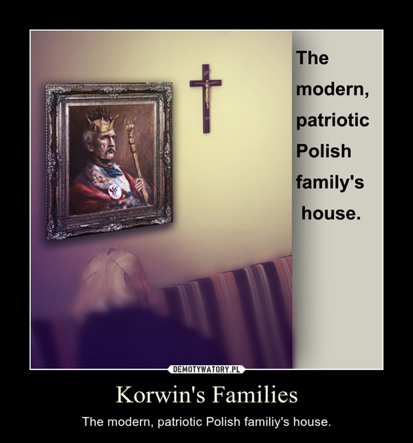 Korwin's Families – The modern, patriotic Polish familiy's house.