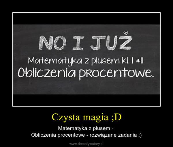 Czysta magia ;D – Matematyka z plusem - Obliczenia procentowe - rozwiązane zadania :)