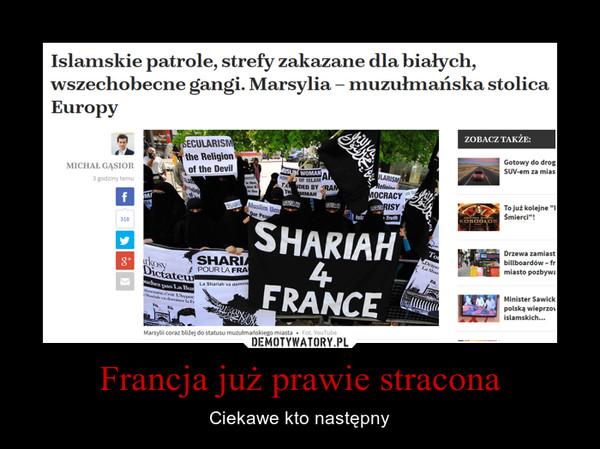 Francja już prawie stracona – Ciekawe kto następny