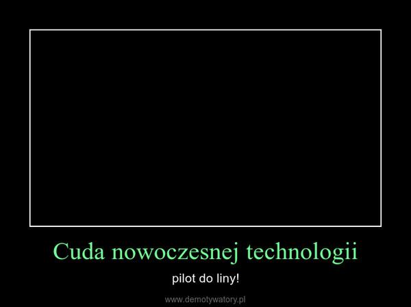 Cuda nowoczesnej technologii – pilot do liny!