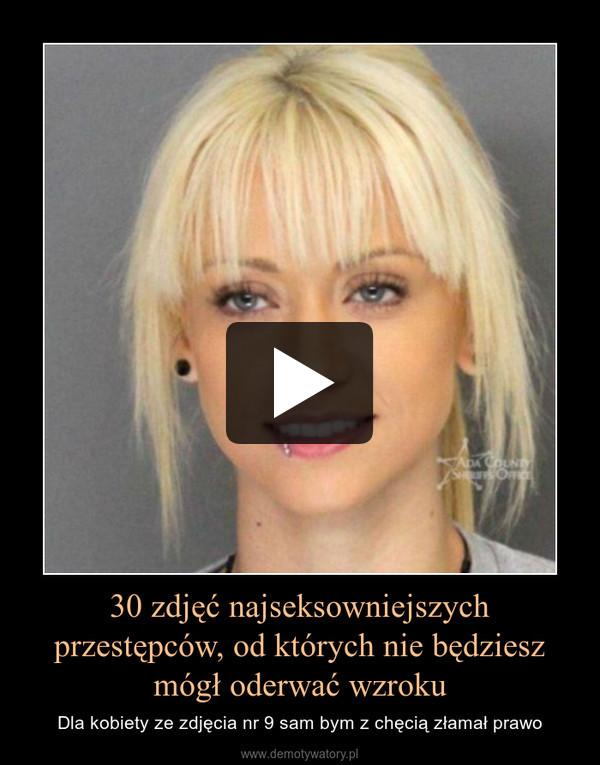 30 zdjęć najseksowniejszych przestępców, od których nie będziesz mógł oderwać wzroku – Dla kobiety ze zdjęcia nr 9 sam bym z chęcią złamał prawo