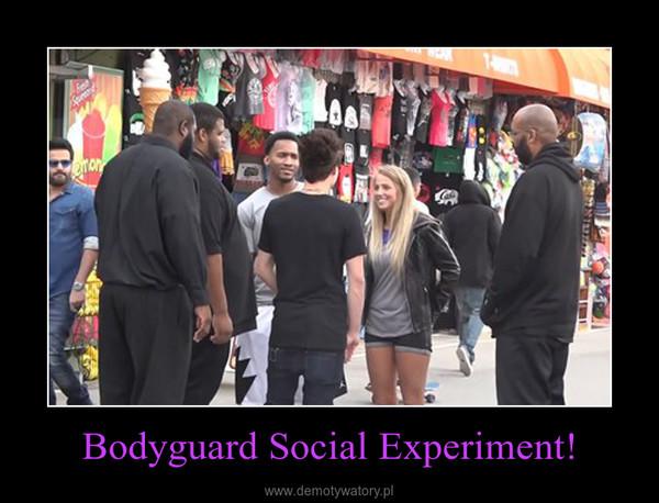 Bodyguard Social Experiment! –