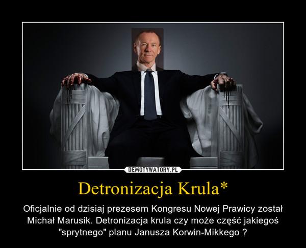 """Detronizacja Krula* – Oficjalnie od dzisiaj prezesem Kongresu Nowej Prawicy został Michał Marusik. Detronizacja krula czy może część jakiegoś """"sprytnego"""" planu Janusza Korwin-Mikkego ?"""