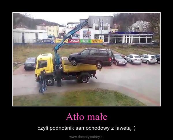 Atło małe – czyli podnośnik samochodowy z lawetą :)