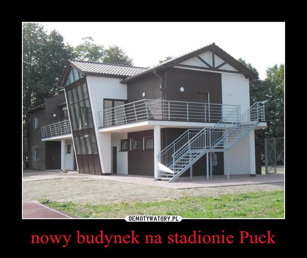 nowy budynek na stadionie Puck –