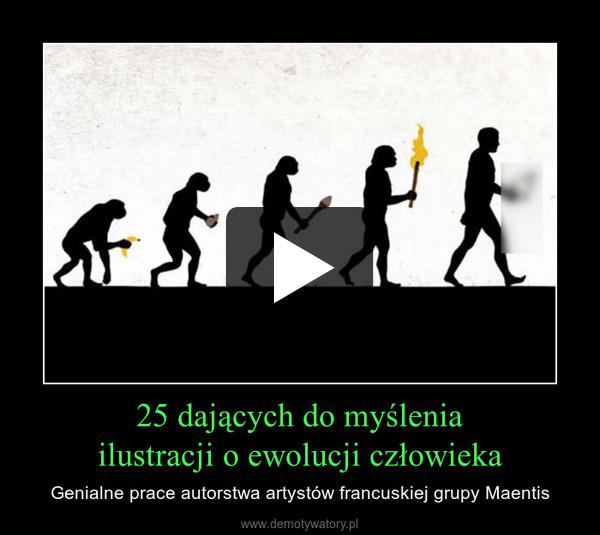 25 dających do myśleniailustracji o ewolucji człowieka – Genialne prace autorstwa artystów francuskiej grupy Maentis