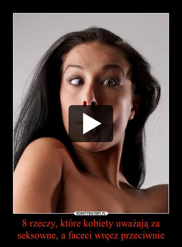 8 rzeczy, które kobiety uważają za seksowne, a faceci wręcz przeciwnie –