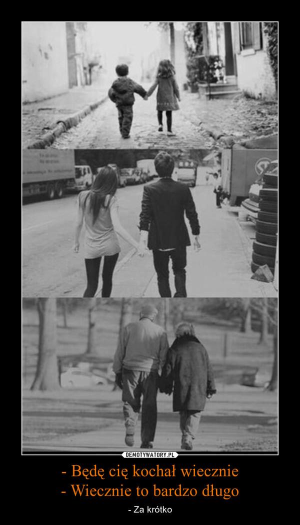 - Będę cię kochał wiecznie- Wiecznie to bardzo długo – - Za krótko