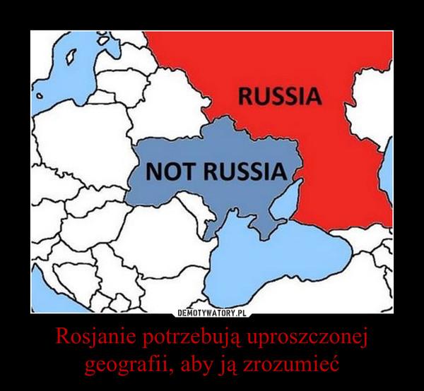 Rosjanie potrzebują uproszczonej geografii, aby ją zrozumieć –