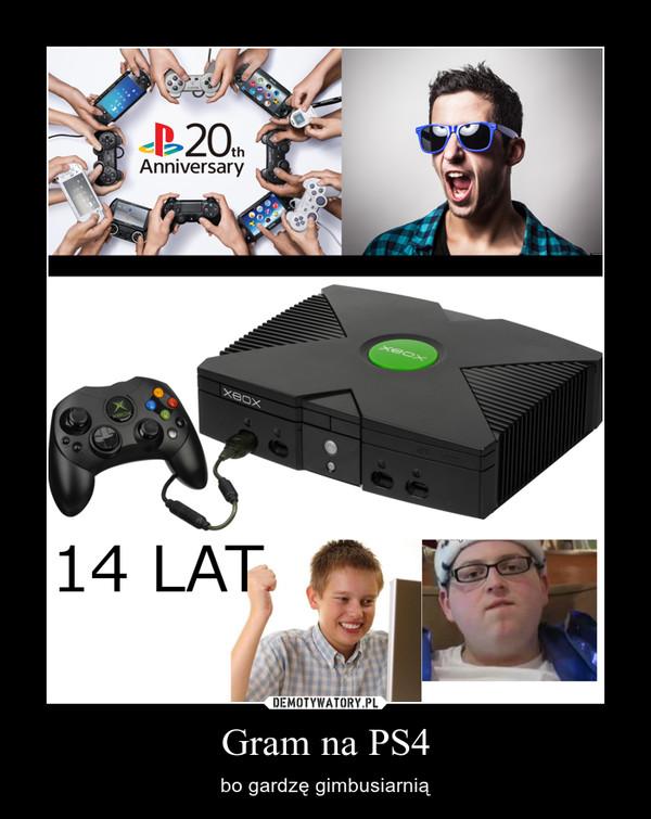 Gram na PS4 – bo gardzę gimbusiarnią