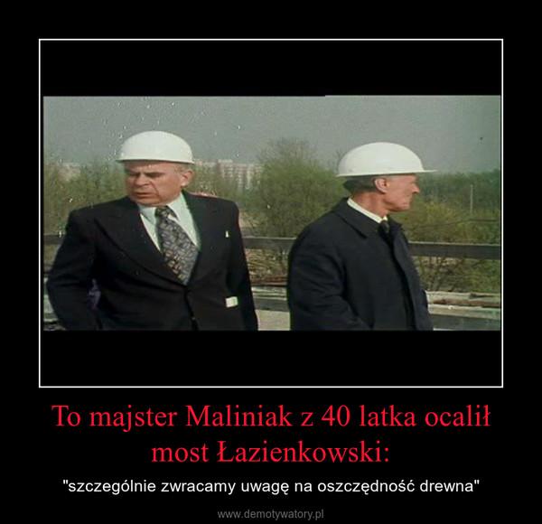 """To majster Maliniak z 40 latka ocalił most Łazienkowski: – """"szczególnie zwracamy uwagę na oszczędność drewna"""""""