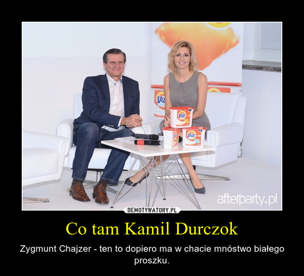Co tam Kamil Durczok – Zygmunt Chajzer - ten to dopiero ma w chacie mnóstwo białego proszku.