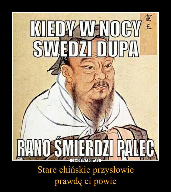 Stare chińskie przysłowieprawdę ci powie –