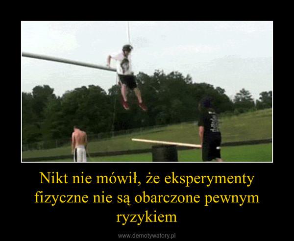 Nikt nie mówił, że eksperymenty fizyczne nie są obarczone pewnym ryzykiem –