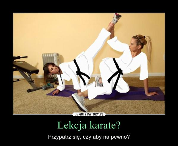 Lekcja karate? – Przypatrz się, czy aby na pewno?