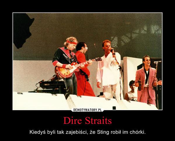 Dire Straits – Kiedyś byli tak zajebiści, że Sting robił im chórki.
