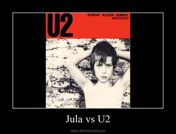 Jula vs U2 –